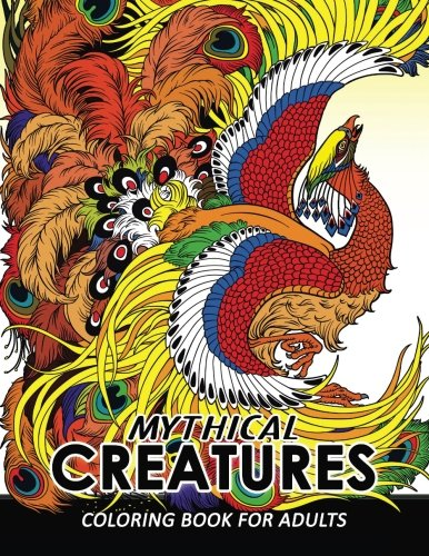 Mythical Creatures Coloring Books for Adults: Mythical Animals: Adult Coloring Book Pegasus, Unicorn, Dragon, Hydra,Centaur, Phoenix, -