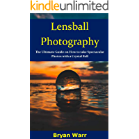Lensball Photography: The Ultimate Guide on How to take Spectacular Photos with a Crystal Ball