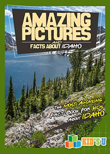 Amazing Pictures and Facts About Idaho: The Most Amazing Fact Book for Kids About Idaho  (Kid's U)
