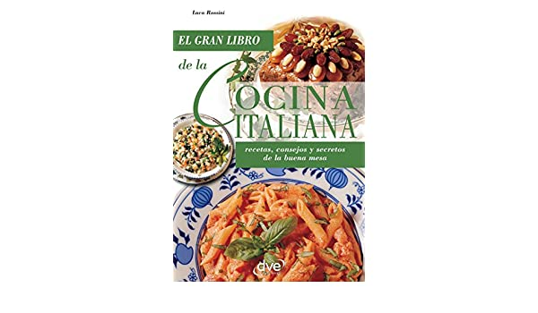 La cocina italiana (Spanish Edition) - Kindle edition by Luca Rossini, Equipo Editorial DVE. Cookbooks, Food & Wine Kindle eBooks @ Amazon.com.