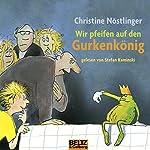 Wir pfeifen auf den Gurkenkönig | Christine Nöstlinger