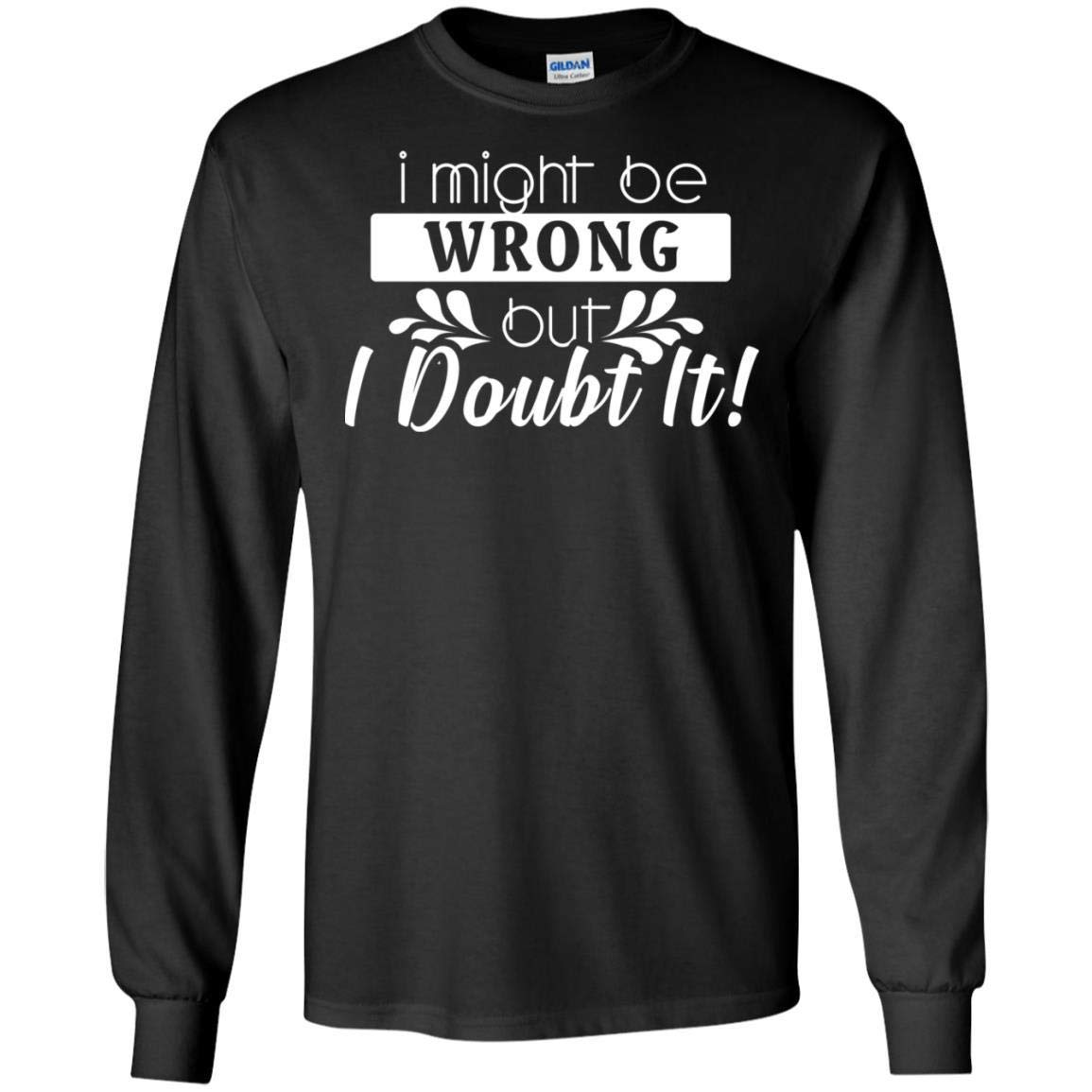 Teelesto I Might Be Wrong But I Doubt It Best Quote Shirt
