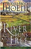 Only the River Runs Free, Bodie Thoene and Brock Thoene, 0785270167