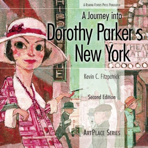 A Journey Into Dorothy Parker's New York (ArtPlace) by Kevin C Fitzpatrick (2013-04-01)
