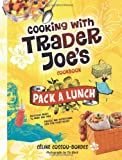 Cooking with Trader Joe's Cookbook Pack a Lunch!, Celine Cossou-Bordes, 0979938457