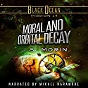 Moral and Orbital Decay: Mission 14 (Black Ocean) Audiobook by J. S, Morin Narrated by Mikael Naramore