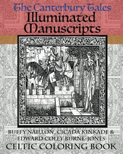 The Canterbury Tales Illuminated Manuscripts: Celtic Coloring Book [Includes Excerpt from Forever Hatter Coloring Book] (Fairy Tale, Fantasy & SciFi Coloring Book Classics For Adults) (Volume 1) Medieval Flower Book