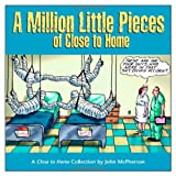 A Million Little Pieces of Close to Home, John McPherson, 0740761986