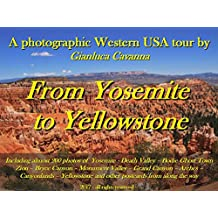 FROM YOSEMITE TO YELLOWSTONE - A Photographic Western USA Tour (Photographic Travels Book 1)