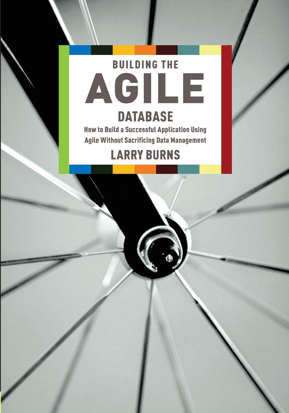 Building the Agile Database: How to Build a Successful Application Using Agile Without Sacrificing Data Management pdf