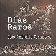 Dias Raros [Rare Days] Audiobook by João Anzanello Carrascoza Narrated by Paulo Arcuri, Roberta Stein, Ligia Borges, Francisco Wagner