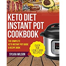 Keto Diet Instant Pot Cookbook: The Complete Keto Instant Pot Guide & Recipe book - Over 150 Low Carb Recipes for your Pressure Cooker