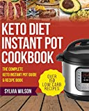 Keto Diet Instant Pot Cookbook: The Complete Keto Instant Pot Guide & Recipe book – Over 150 Low Carb Recipes for your Pressure Cooker