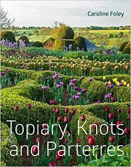 Topiary Knots And Parterres Caroline Foley 9781910258187