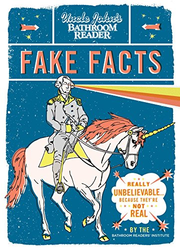 Theyre Not Fake (Uncle John's Bathroom Reader Fake Facts: Really Unbelievable . . . Because They're Not Real)