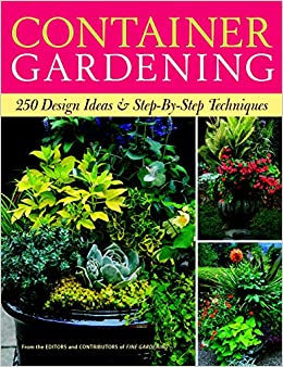 container gardening 250 design ideas step by step techniques editors of fine gardening 9781600850806 amazoncom books - Container Garden Design Ideas