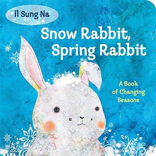Snow Rabbit, Spring Rabbit: A Book of Changing Seasons