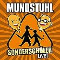 Sonderschüler Live! Hörspiel von  Mundstuhl Gesprochen von:  Mundstuhl