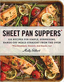 Sheet Pan Suppers: 120 Recipes for Simple, Surprising