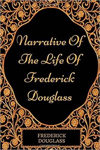 Narrative Of The Life Of Frederick Douglass: By Frederick Douglass : Illustrated