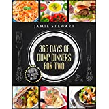 365 Days of Dump Dinners for Two: Ready in 30 Minutes or Less (Dinner Recipes for Two, Vegan, Paleo, Meatless, Vegetarian, Pressure Cooker, Instant Dinner, Pot Meal, Chicken Diet)