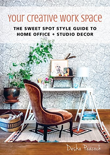 Your Creative Work Space: The Sweet Spot Style Guide to Home Office + Studio (Office Furnishings Decor)