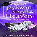 Michael Jackson Speaks from Heaven: A Divine Revelation Audiobook by Matthew Robert Payne Narrated by Scott Clem