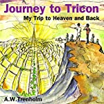 Journey to Tricon: My Trip to Heaven and Back   A. W. Trenholm