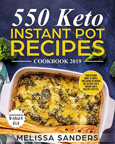 550 Keto Instant Pot Recipes Cookbook 2019: Your Kitchen guide to simple time-saving ketogenic diet recipes for a vibrant and a healthy lifestyle by Melissa Sanders