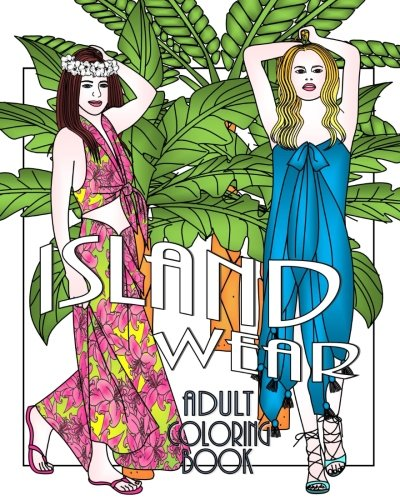 Island Wear: Adult Coloring Book (Fashion Adult Coloring Books)