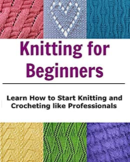 Knitting for Beginners: Learn How to Start Knitting and Crocheting like Profe...
