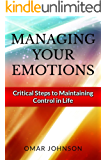 Managing Your Emotions: Critical Steps to Maintaining Control In Life