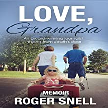 Love, Grandpa: An Award-Winning Journalist Reports from Death's Door Audiobook by Roger Snell Narrated by Roger Snell