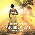 Wedding Day Dead: A Murder on Maui Mystery, Book 2 | Robert W. Stephens