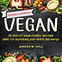 Vegan: 30 Days of Vegan Recipes and Meal Plans for Increasing Your Health and Energy Audiobook by Andrew Hill Narrated by John Fiore