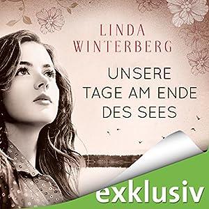 Unsere Tage am Ende des Sees Hörbuch von Linda Winterberg Gesprochen von: Eva Gosciejewicz