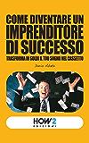 COME DIVENTARE UN IMPRENDITORE DI SUCCESSO: trasforma in soldi il tuo sogno nel cassetto (HOW2 Edizioni Vol. 9)