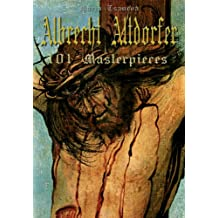 Albrecht Altdorfer: 101 Masterpieces (Annotated Masterpieces Book 78)