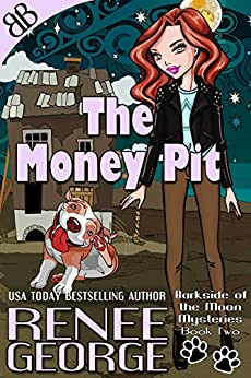 The Money Pit (Barkside of the Moon Mysteries Book 2) by [George, Renee]