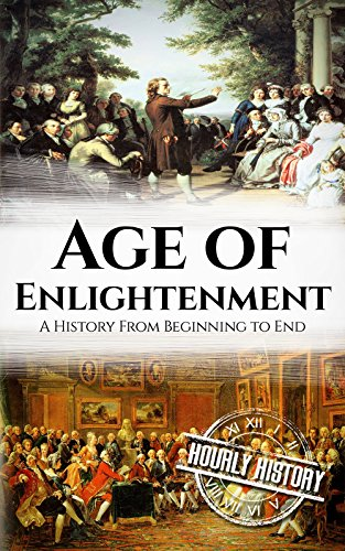 Age of Enlightenment* * *Download for FREE on Kindle Unlimited + Free BONUS Inside!* * *Read On Your Computer, MAC, Smartphone, Kindle Reader, iPad, or Tablet.From its beginnings as a loosely definable group of philosophical ideas to the culmination ...
