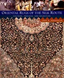 Oriental Rugs of the Silk Route: Culture, Process, and Selection by