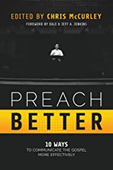 Preach Better: 10 Ways to Communicate the Gospel More Effectively Paperback