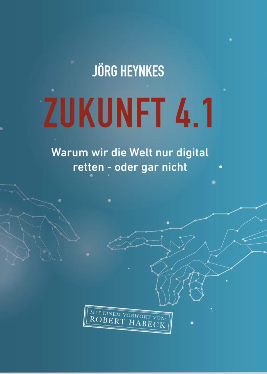 Zukunft 4.1: Warum wir die Welt nur digital retten - oder gar nicht.