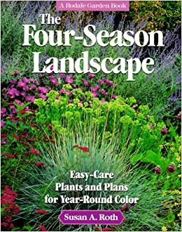 the four season landscape easy care plants and plans for