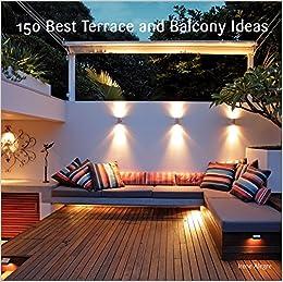 150 Best Terrace and Balcony Ideas: Irene Alegre: 9780062210289:  Amazon.com: Books