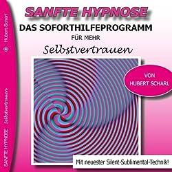 Das Soforthilfeprogramm für mehr Selbstvertrauen (Sanfte Hypnose)