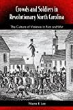 Crowds and Soldiers in Revolutionary North Carolina: The Culture of Violence in Riot and War (Southern Dissent)
