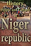 History of Niger, Culture of Niger, Religion in Niger, Republic of Niger, Niger: Niger Republic: before and after independence profile, her Culture and her Ethnic differences, government, religion