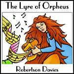 The Lyre of Orpheus: The Cornish Trilogy, Book 3 | Robertson Davies