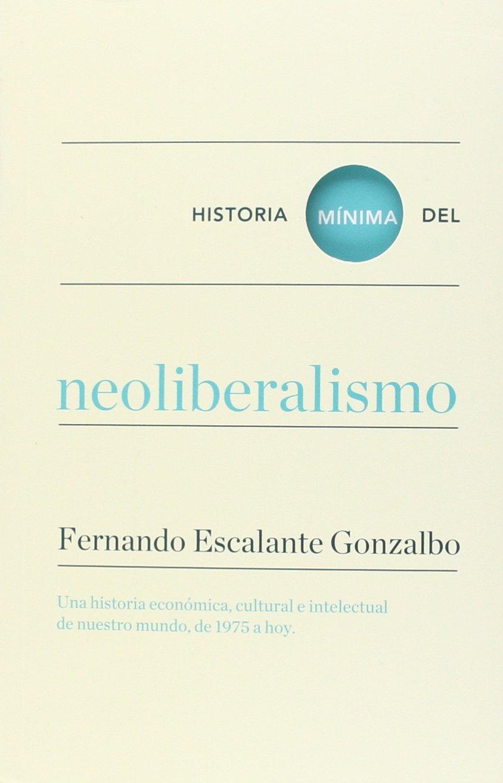 Historia mínima del neoliberalismo Historias mínimas: Amazon.es ...